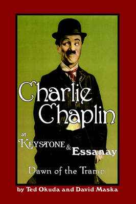 Charlie Chaplin at Keystone and Essanay: Dawn of the Tramp (Paperback)