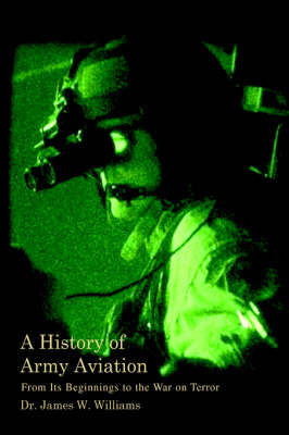 A History of Army Aviation: From Its Beginnings to the War on Terror (Paperback)