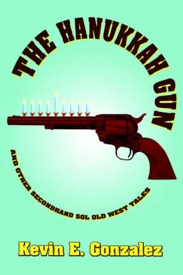 The Hanukkah Gun: And Other Secondhand Sol Old West Tales (Paperback)