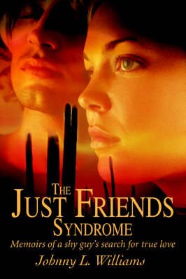 The Just Friends Syndrome: Memoirs of a Shy Guy's Search for True Love (Paperback)