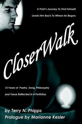 Closerwalk: A Poet's Journey to Find Himself, Leads Him Back to Where He Began. (Paperback)
