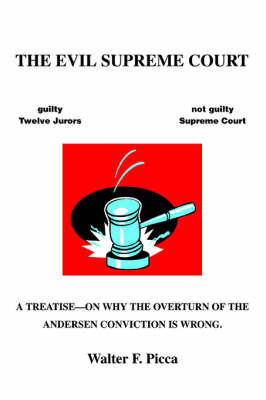 The Evil Supreme Court: A Treatise--On Why the Overturn of the Andersen Conviction Is Wrong. (Paperback)