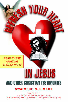 Refresh Your Heart in Jesus: And Other Christian Testimonies (Paperback)