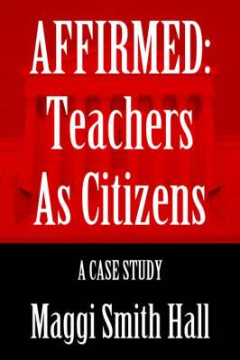 Affirmed: Teachers as Citizens: A Case Study (Paperback)