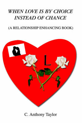When Love Is by Choice Instead of Chance: (A Relationship Enhancing Book) (Paperback)