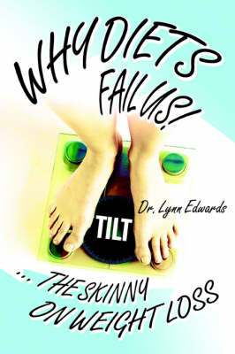 Why Diets Fail Us!: ... the Skinny on Weight Loss (Paperback)