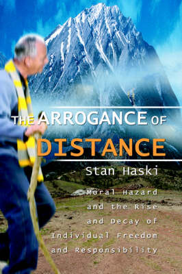 The Arrogance of Distance: Moral Hazard and the Rise and Decay of Individual Freedom and Responsibility (Paperback)