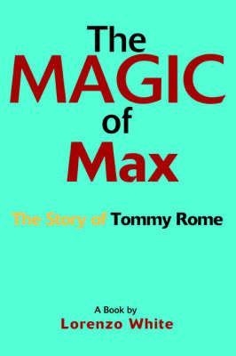 The Magic of Max: The Story of Tommy Rome (Paperback)