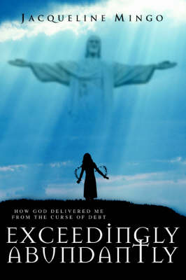 Exceedingly Abundantly: How God Delivered Me from the Curse of Debt (Paperback)