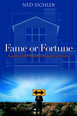 Fame or Fortune: Giants of the Housing Industry Revealed (Paperback)