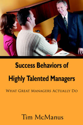 Success Behaviors of Highly Talented Managers: What Great Managers Actually Do (Paperback)