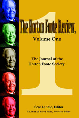 The Horton Foote Review, Volume One: The Journal of the Horton Foote Society (Paperback)