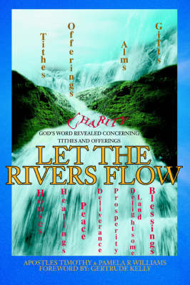 Let the Rivers Flow: God's Word Revealed Concerning Tithes and Offerings (Paperback)