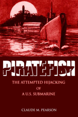 Piratefish: The Attempted Hijacking of a U.S. Submarine (Paperback)