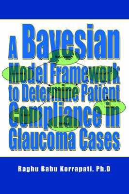 A Bayesian Model Framework to Determine Patient Compliance in Glaucoma Cases (Paperback)