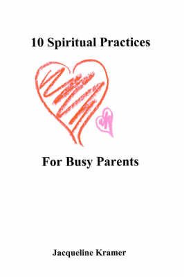 10 Spiritual Practices for Busy Parents (Paperback)