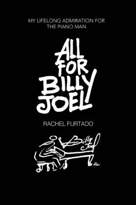 All for Billy Joel: My Lifelong Admiration for the Piano Man (Paperback)