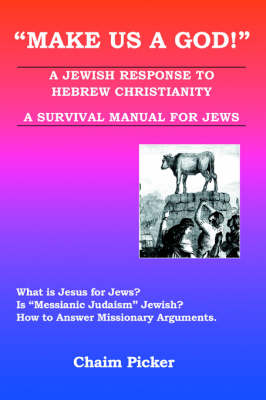 Make Us a God!: A Jewish Response to Hebrew Christianity - A Survival Manual for Jews (Paperback)