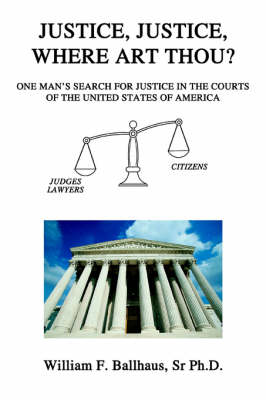Justice, Justice, Where Art Thou?: One Man's Search for Justice in the Courts of the United States of America (Paperback)