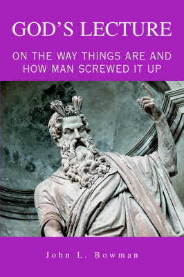 God's Lecture: On the Way Things Are and How Man Screwed It Up (Paperback)