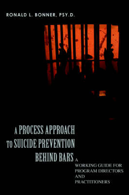 A Process Approach to Suicide Prevention Behind Bars: A Working Guide for Program Directors and Practitioners (Paperback)