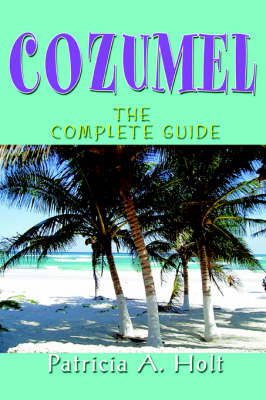 Cozumel: The Complete Guide (Paperback)