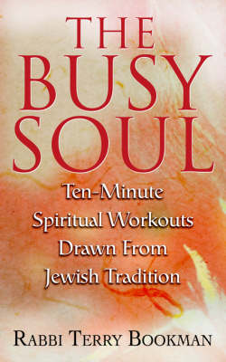 The Busy Soul: Ten-Minute Spiritual Workouts Drawn from Jewish Tradition (Paperback)