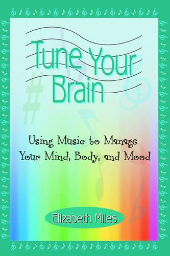 Tune Your Brain: Using Music to Manage Your Mind, Body, and Mood (Paperback)