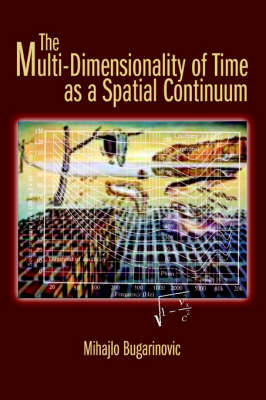 The Multi-Dimensionality of Time as a Spatial Continuum (Paperback)