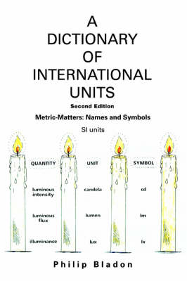 A Dictionary of International Units: Metric-Matters: Names and Symbols (Paperback)