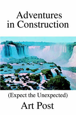 Adventures in Construction: (Expect the Unexpected) (Paperback)