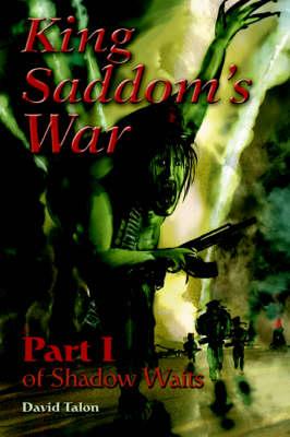 King Saddom's War: Part I of Shadow Waits (Paperback)