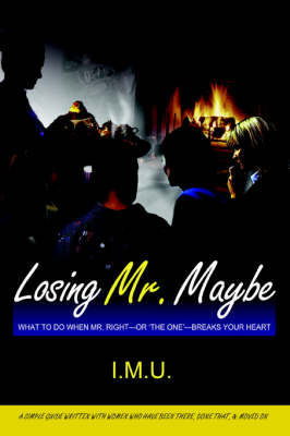 Losing Mr. Maybe: What To Do When Mr. Right--or 'The One'--Breaks Your Heart (Paperback)