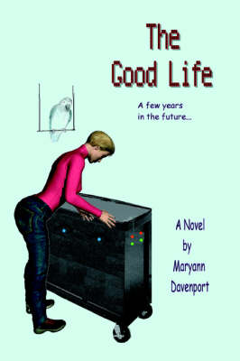 The Good Life: A Few Years in the Future... (Paperback)
