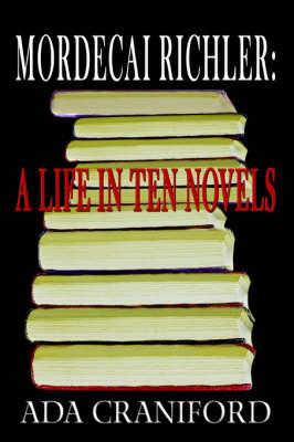 Mordecai Richler: A Life in Ten Novels (Paperback)