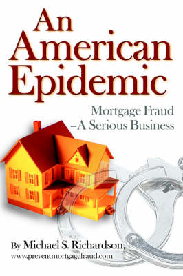 An American Epidemic: Mortgage Fraud--A Serious Business (Paperback)