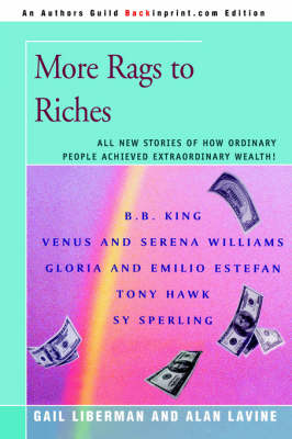 More Rags to Riches: All New Stories of How Ordinary People Achieved Extraordinary Wealth! (Paperback)