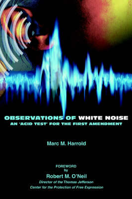 Observations of White Noise: An 'Acid Test' for the First Amendment (Paperback)