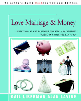 Love Marriage & Money: Understanding and Achieving Financial Compatibility Before--And After--You Say I Do (Paperback)