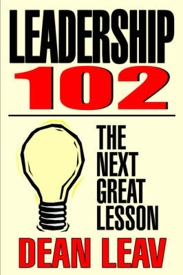 Leadership 102: The Next Great Lesson (Paperback)
