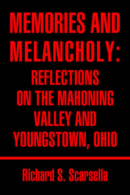 Memories and Melancholy: Reflections on the Mahoning Valley and Youngstown, Ohio (Paperback)