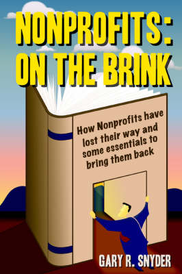 Nonprofits: On the Brink: How Nonprofits Have Lost Their Way and Some Essentials to Bring Them Back (Paperback)