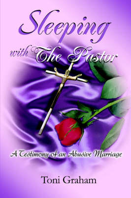 Sleeping with the Pastor: A Testimony of an Abusive Marriage (Paperback)