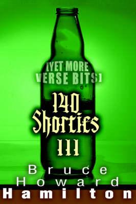 140 Shorties III: [Yet More Verse Bits] (Paperback)