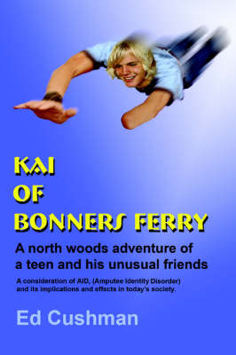 Kai of Bonners Ferry: A North Woods Adventure of a Teen and His Unusual Friends (Paperback)