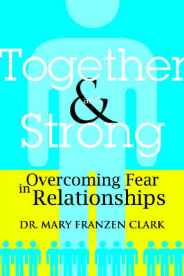 Together and Strong: Overcoming Fear in Relationships (Paperback)