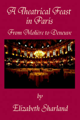 A Theatrical Feast in Paris: From Moliere to Deneuve (Paperback)