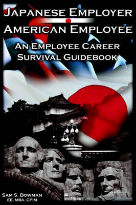 Japanese Employer--American Employee: An Employee Career Survival Guidebook (Paperback)