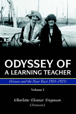 Odyssey of a Learning Teacher (Greece and the Near East 1924-1925): Volume I (Paperback)