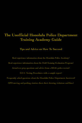 The Unofficial Honolulu Police Department Training Academy Guide: Tips and Advice on How to Succeed (Paperback)